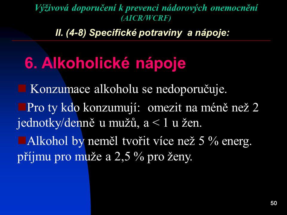 50 II. (4-8) Specifické potraviny a nápoje: 6. Alkoholické nápoje Konzumace alkoholu se nedoporučuje. Pro ty kdo konzumují: omezit na méně než 2 jedno