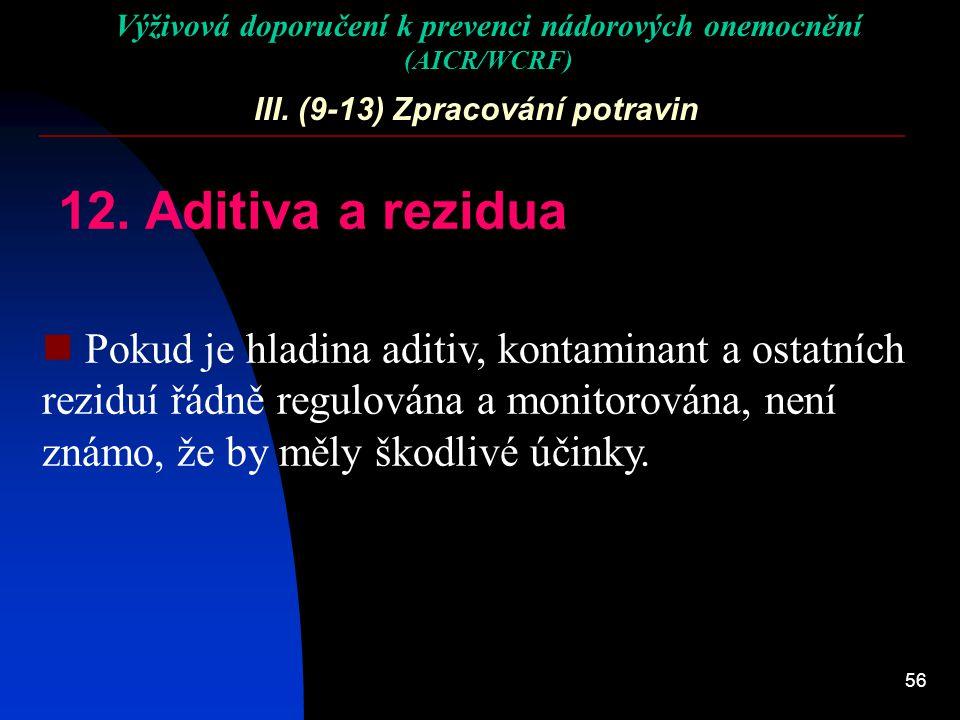 56 III. (9-13) Zpracování potravin 12. Aditiva a rezidua Pokud je hladina aditiv, kontaminant a ostatních reziduí řádně regulována a monitorována, nen