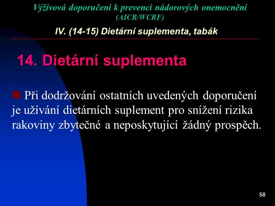 58 IV. (14-15) Dietární suplementa, tabák 14. Dietární suplementa Při dodržování ostatních uvedených doporučení je užívání dietárních suplement pro sn