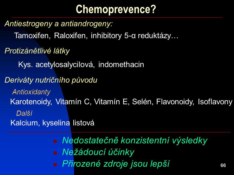 66 Chemoprevence? Nedostatečně konzistentní výsledky Antiestrogeny a antiandrogeny: Tamoxifen, Raloxifen, inhibitory 5-α reduktázy… Protizánětlivé lát