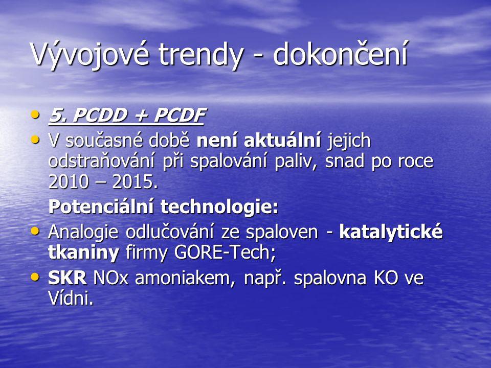 Vývojové trendy - dokončení 5. PCDD + PCDF 5. PCDD + PCDF V současné době není aktuální jejich odstraňování při spalování paliv, snad po roce 2010 – 2