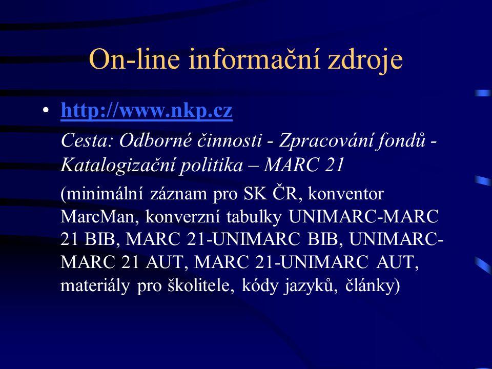 On-line informační zdroje http://www.nkp.cz Cesta: Odborné činnosti - Zpracování fondů - Katalogizační politika – MARC 21 (minimální záznam pro SK ČR,