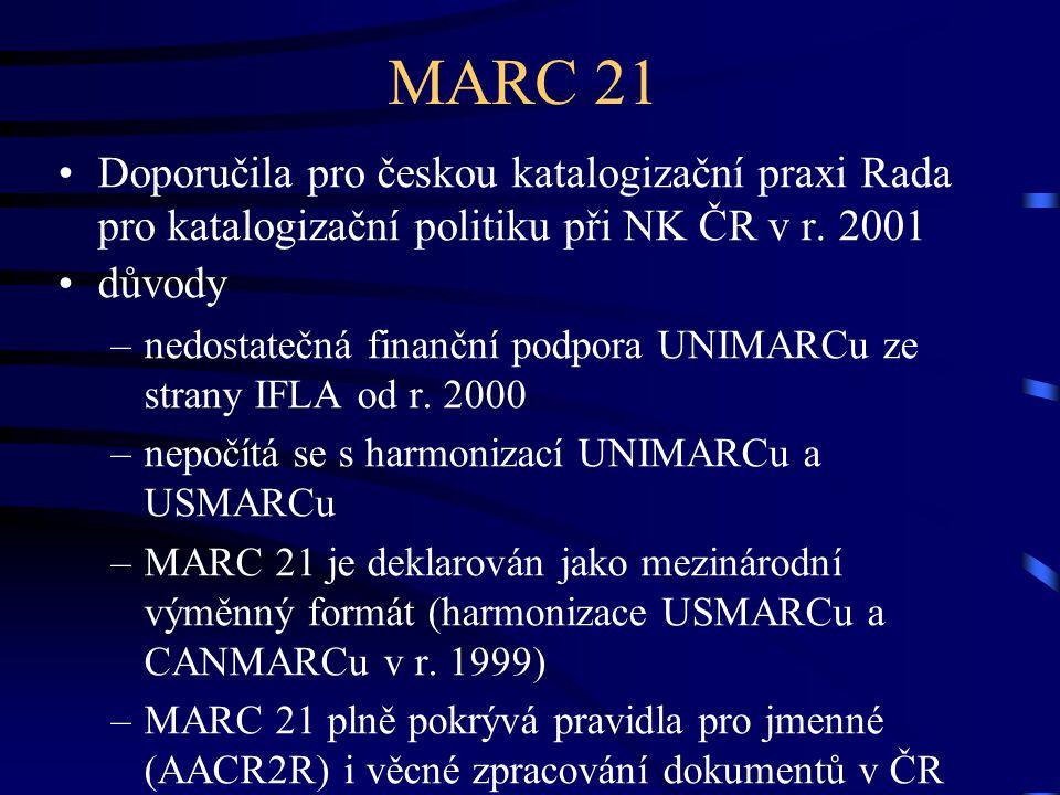 MARC 21 Doporučila pro českou katalogizační praxi Rada pro katalogizační politiku při NK ČR v r. 2001 důvody –nedostatečná finanční podpora UNIMARCu z