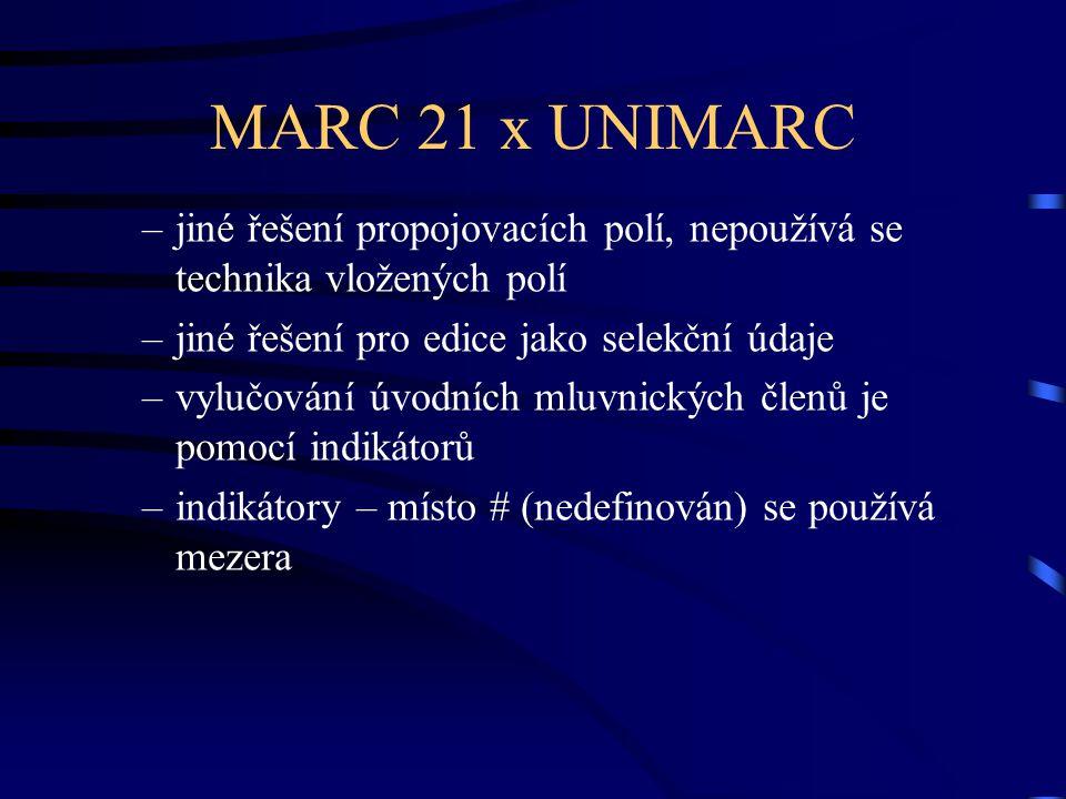 MARC 21 x UNIMARC –jiné řešení propojovacích polí, nepoužívá se technika vložených polí –jiné řešení pro edice jako selekční údaje –vylučování úvodníc