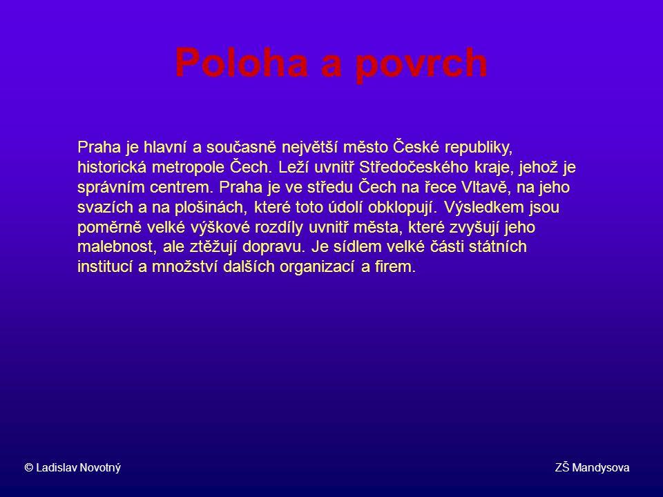 Poloha a povrch © Ladislav Novotný ZŠ Mandysova Praha je hlavní a současně největší město České republiky, historická metropole Čech. Leží uvnitř Stře