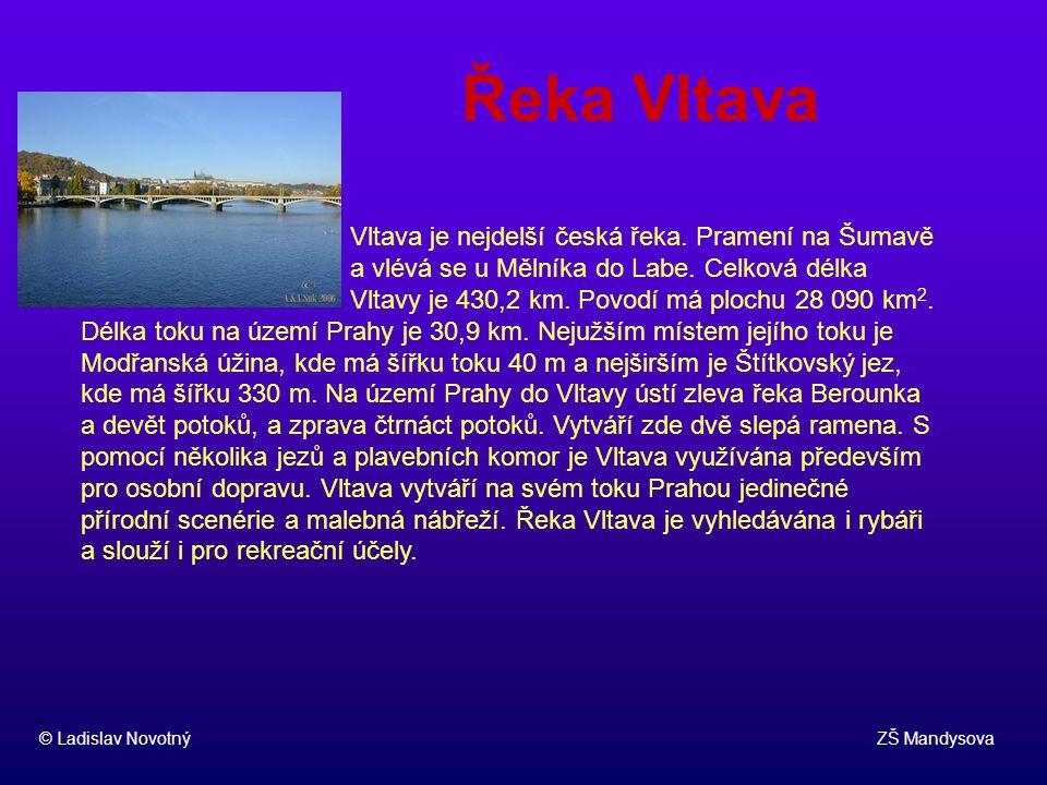 Řeka Vltava © Ladislav Novotný ZŠ Mandysova Vltava je nejdelší česká řeka. Pramení na Šumavě a vlévá se u Mělníka do Labe. Celková délka Vltavy je 430