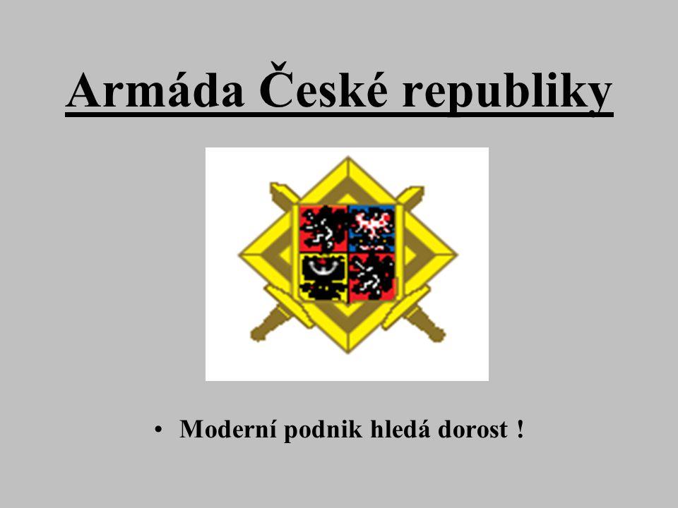 Armáda České republiky Moderní podnik hledá dorost !
