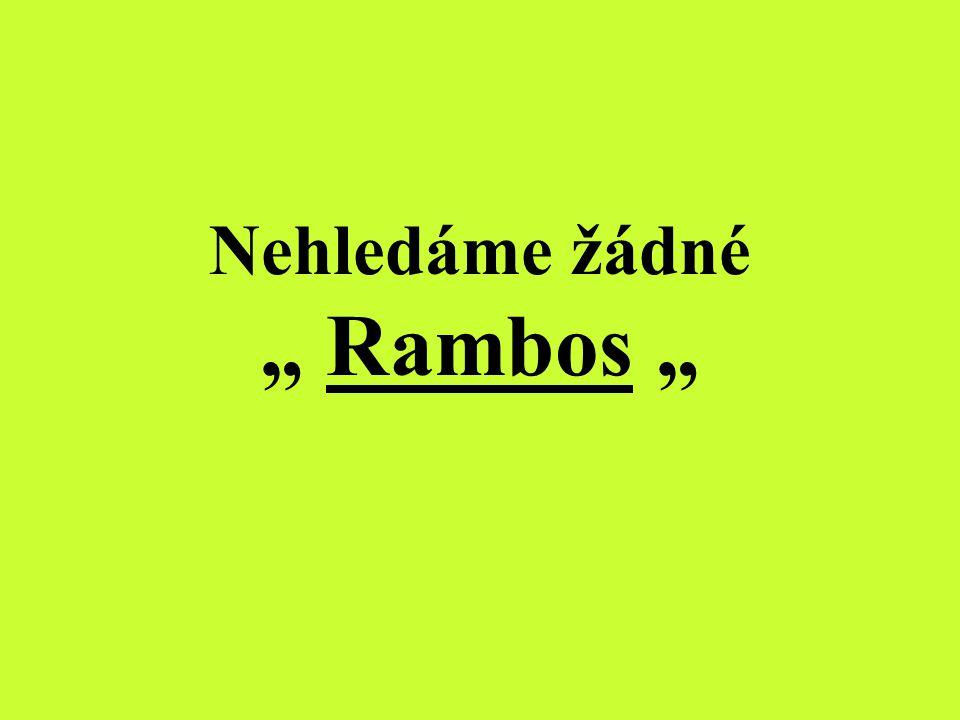 """Nehledáme žádné """" Rambos """""""