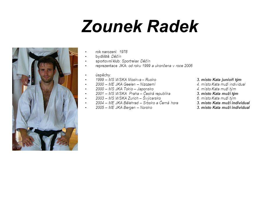 Zounek Radek rok narození: 1978 bydliště: Děčín sportovní klub: Sportrelax Děčín reprezentace JKA: od roku 1999 a ukončena v roce 2006 úspěchy: 1999 –