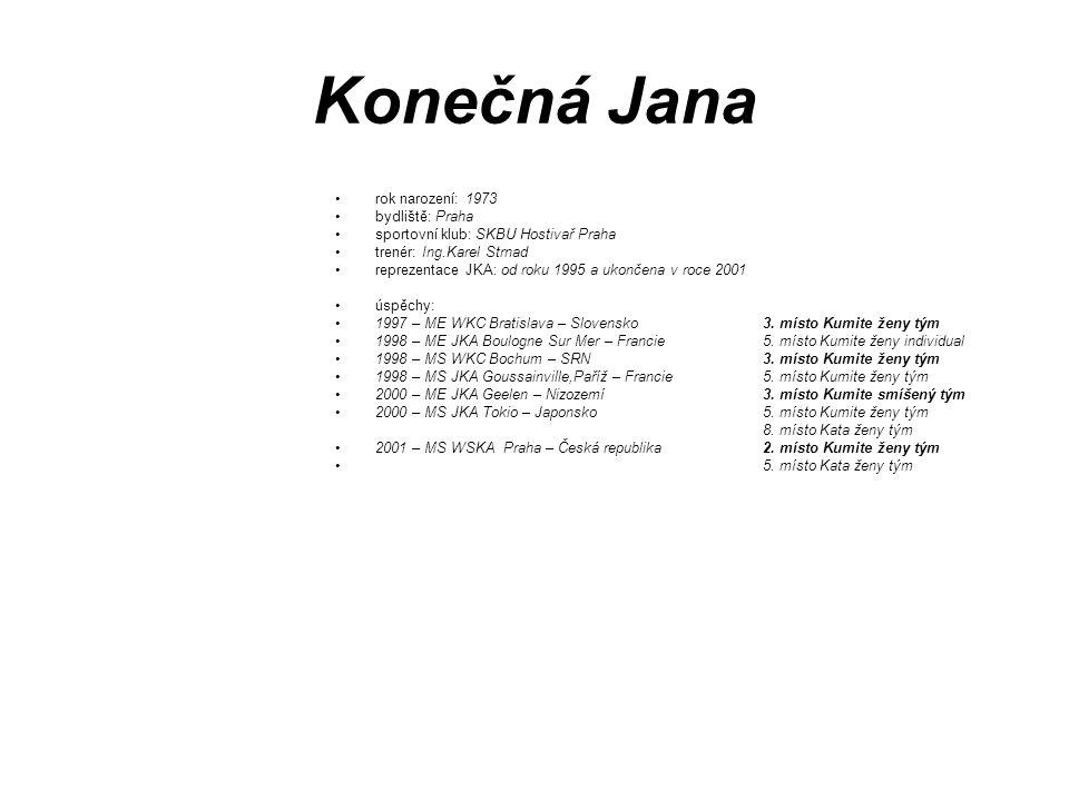 Konečná Jana rok narození: 1973 bydliště: Praha sportovní klub: SKBU Hostivař Praha trenér: Ing.Karel Strnad reprezentace JKA: od roku 1995 a ukončena