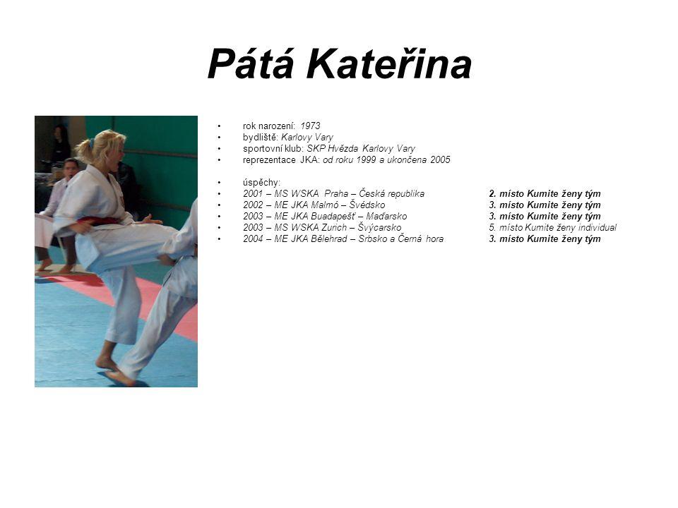 Pátá Kateřina rok narození: 1973 bydliště: Karlovy Vary sportovní klub: SKP Hvězda Karlovy Vary reprezentace JKA: od roku 1999 a ukončena 2005 úspěchy