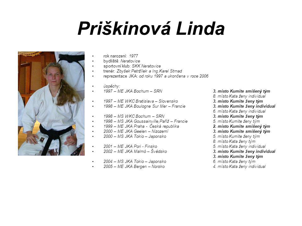 Priškinová Linda rok narození: 1977 bydliště: Neratovice sportovní klub: SKK Neratovice trenér: Zbyšek Petržílek a Ing.Karel Strnad reprezentace JKA: