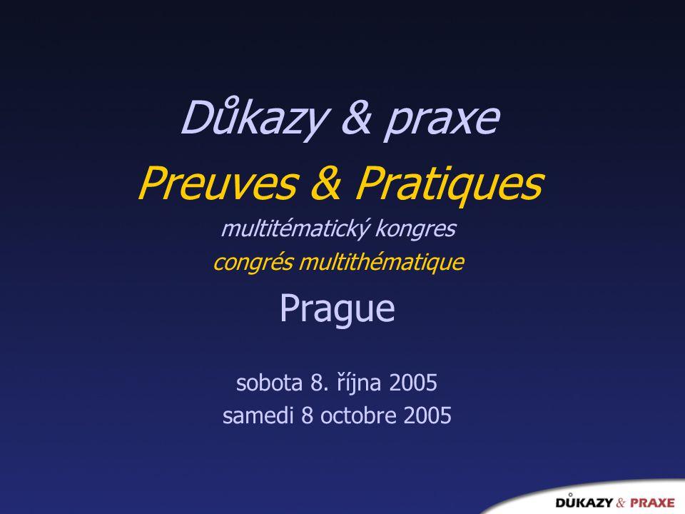 Důkazy & praxe Preuves & Pratiques multitématický kongres congrés multithématique Prague sobota 8. října 2005 samedi 8 octobre 2005