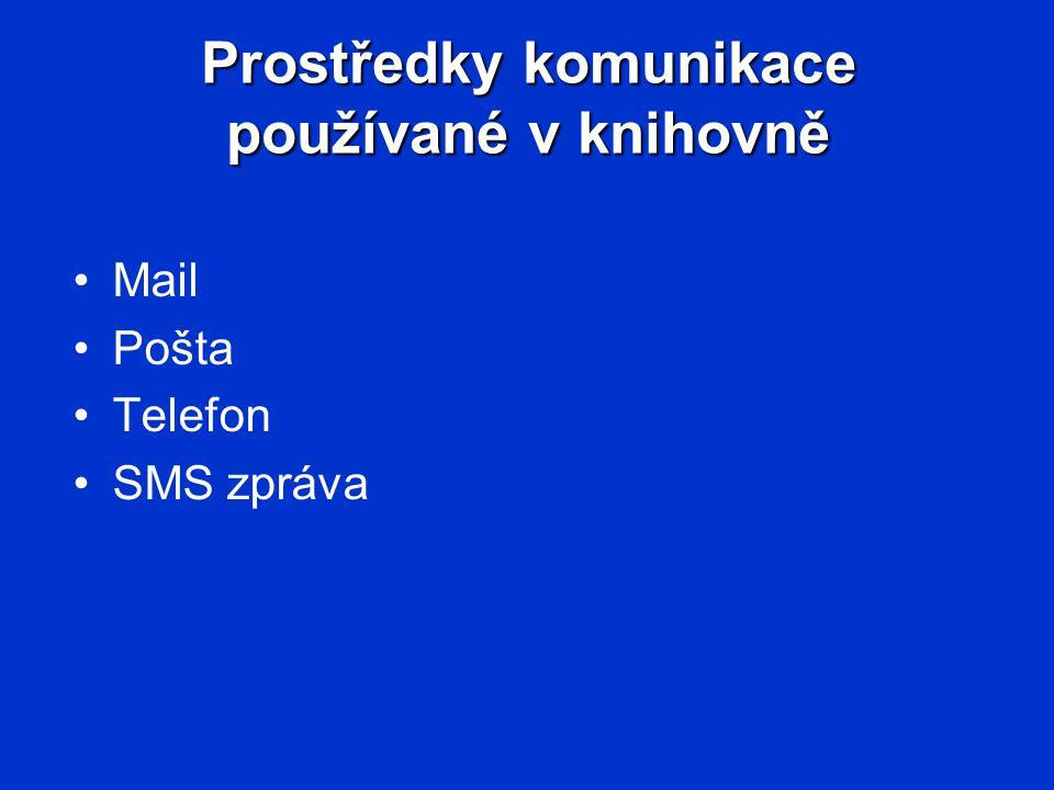 Prostředky komunikace používané v knihovně Mail Pošta Telefon SMS zpráva