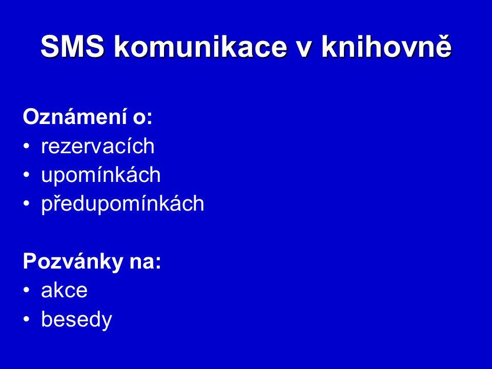SMS komunikace v knihovně Oznámení o: rezervacích upomínkách předupomínkách Pozvánky na: akce besedy
