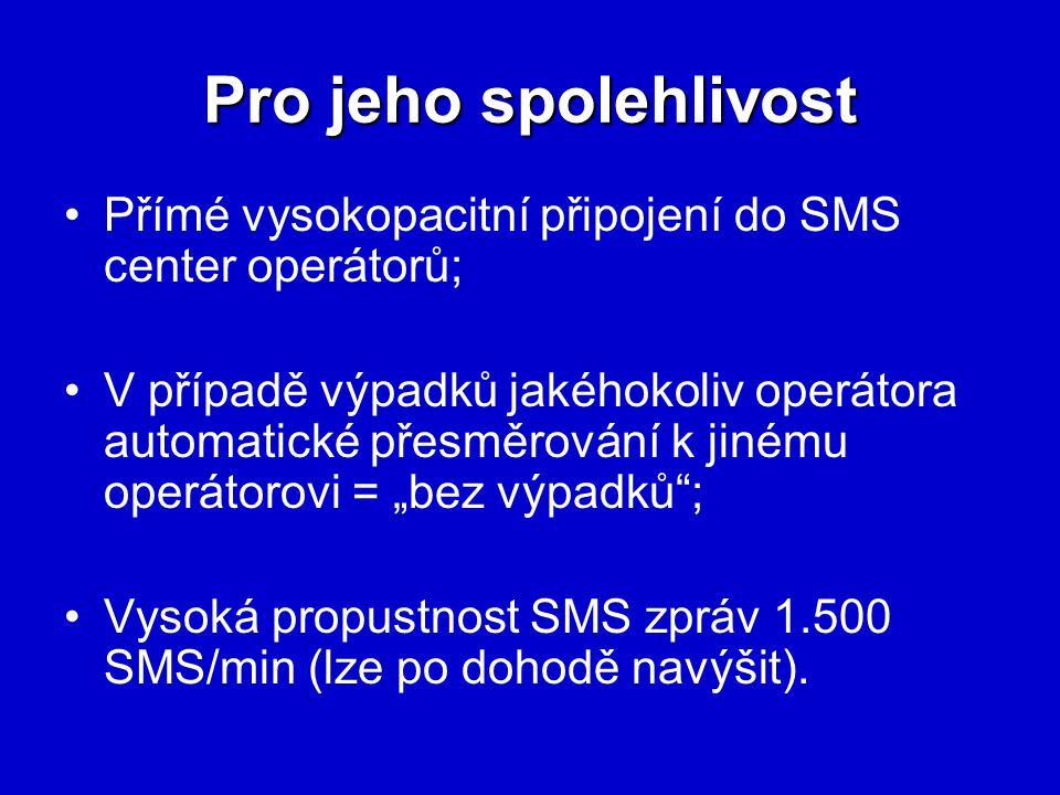 """Pro jeho spolehlivost Přímé vysokopacitní připojení do SMS center operátorů; V případě výpadků jakéhokoliv operátora automatické přesměrování k jinému operátorovi = """"bez výpadků ; Vysoká propustnost SMS zpráv 1.500 SMS/min (lze po dohodě navýšit)."""