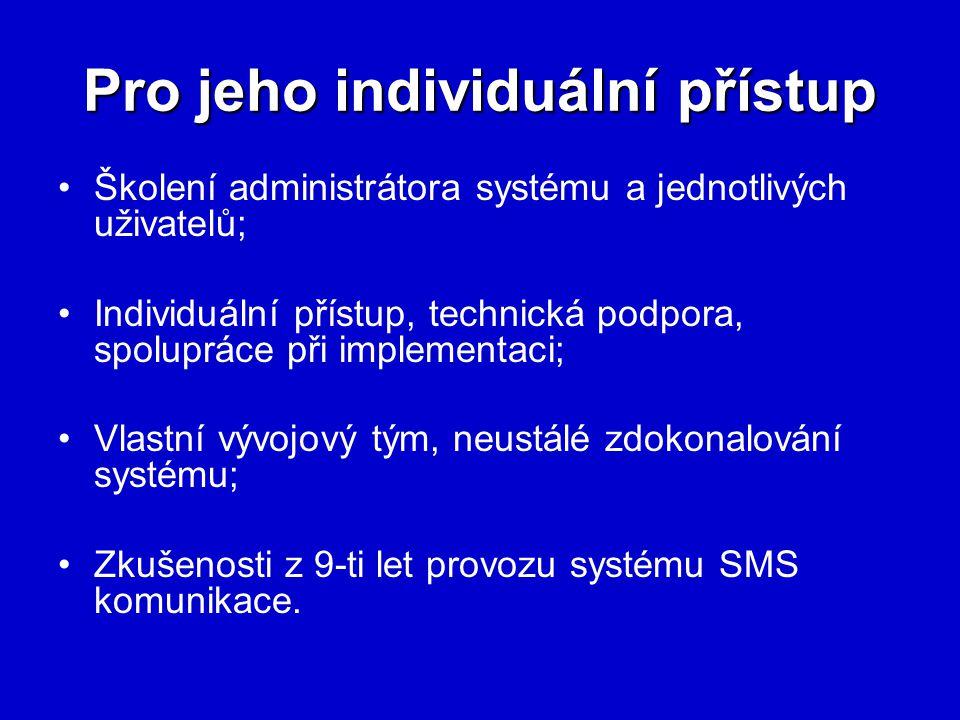 Pro jeho individuální přístup Školení administrátora systému a jednotlivých uživatelů; Individuální přístup, technická podpora, spolupráce při impleme