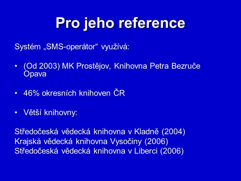 """Pro jeho reference Systém """"SMS-operátor využívá: (Od 2003) MK Prostějov, Knihovna Petra Bezruče Opava 46% okresních knihoven ČR Větší knihovny: Středočeská vědecká knihovna v Kladně (2004) Krajská vědecká knihovna Vysočiny (2006) Středočeská vědecká knihovna v Liberci (2006)"""