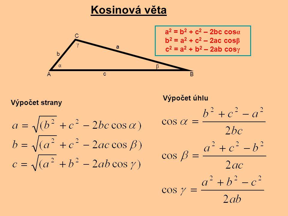 A c C a b α β γ Výpočet strany Výpočet úhlu a 2 = b 2 + c 2 – 2bc cos α b 2 = a 2 + c 2 – 2ac cos β c 2 = a 2 + b 2 – 2ab cos γ Kosinová věta B