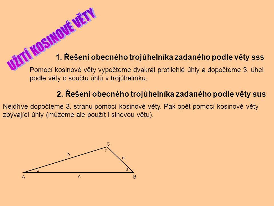 1. Řešení obecného trojúhelníka zadaného podle věty sss Pomocí kosinové věty vypočteme dvakrát protilehlé úhly a dopočteme 3. úhel podle věty o součtu