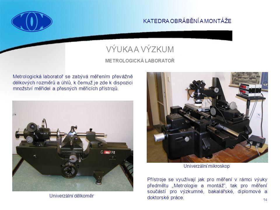 14 Univerzální dělkoměr Univerzální mikroskop Metrologická laboratoř se zabývá měřením převážně délkových rozměrů a úhlů, k čemuž je zde k dispozici m
