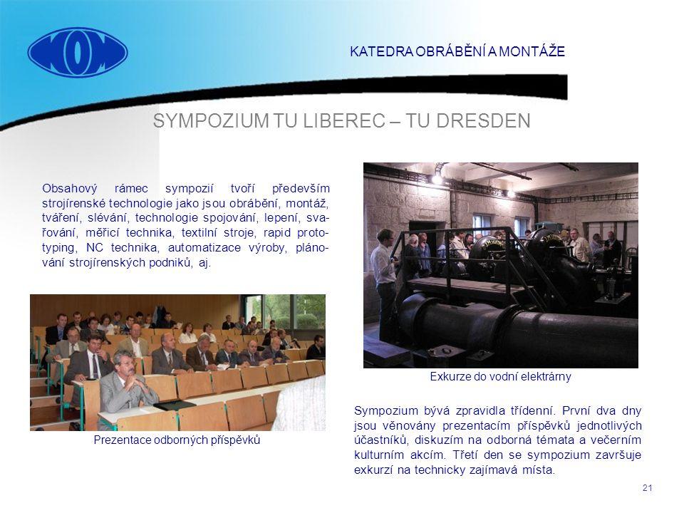 21 SYMPOZIUM TU LIBEREC – TU DRESDEN Prezentace odborných příspěvků Exkurze do vodní elektrárny Obsahový rámec sympozií tvoří především strojírenské t