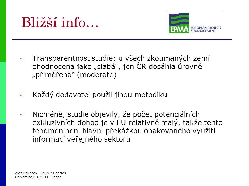 """Aleš Pekárek, EPMA / Charles University,IKI 2011, Praha Bližší info… Transparentnost studie: u všech zkoumaných zemí ohodnocena jako """"slabá , jen ČR dosáhla úrovně """"přiměřená (moderate) Každý dodavatel použil jinou metodiku Nicméně, studie objevily, že počet potenciálních exkluzivních dohod je v EU relativně malý, takže tento fenomén není hlavní překážkou opakovaného využití informací veřejného sektoru"""
