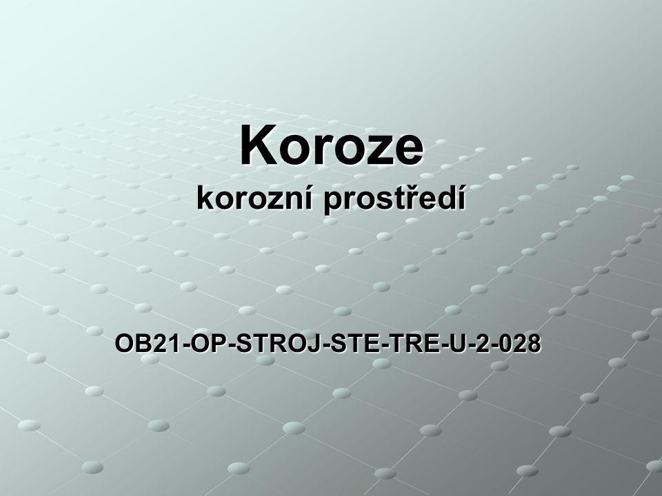 Koroze Korozí se rozumí samovolné vzájemné působení mezi prostředím a materiálem, v ČR koroze způsobí každoročně škody za cca.