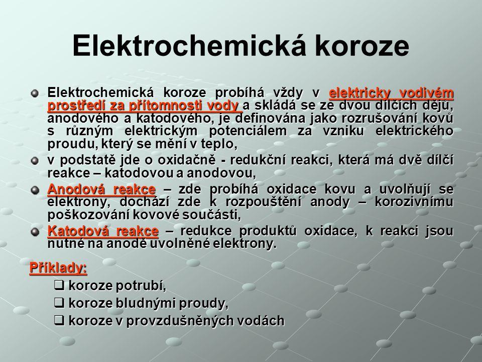 Elektrochemická koroze Elektrochemická koroze probíhá vždy v elektricky vodivém prostředí za přítomnosti vody a skládá se ze dvou dílčích dějů, anodov