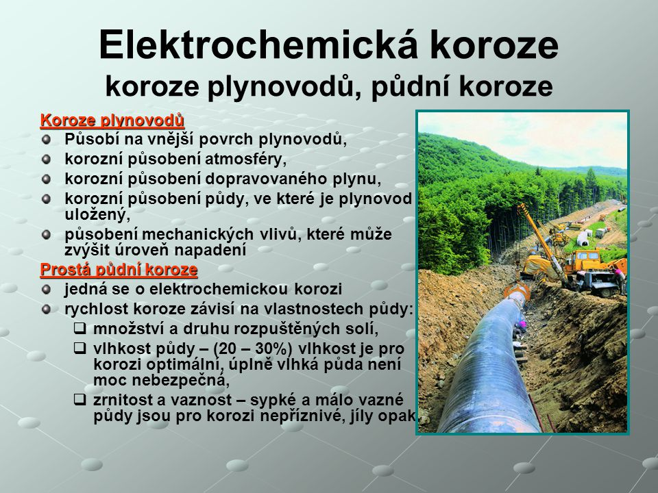 Elektrochemická koroze koroze plynovodů, půdní koroze Koroze plynovodů Působí na vnější povrch plynovodů, korozní působení atmosféry, korozní působení