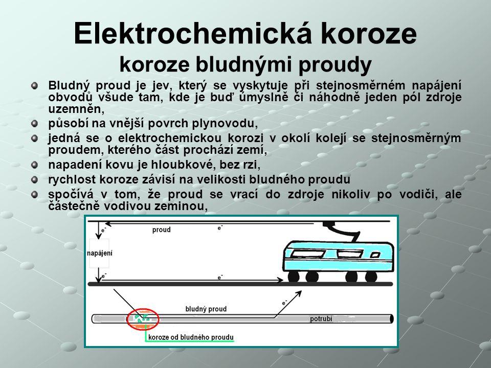 Elektrochemická koroze koroze bludnými proudy Bludný proud je jev, který se vyskytuje při stejnosměrném napájení obvodů všude tam, kde je buď úmyslně