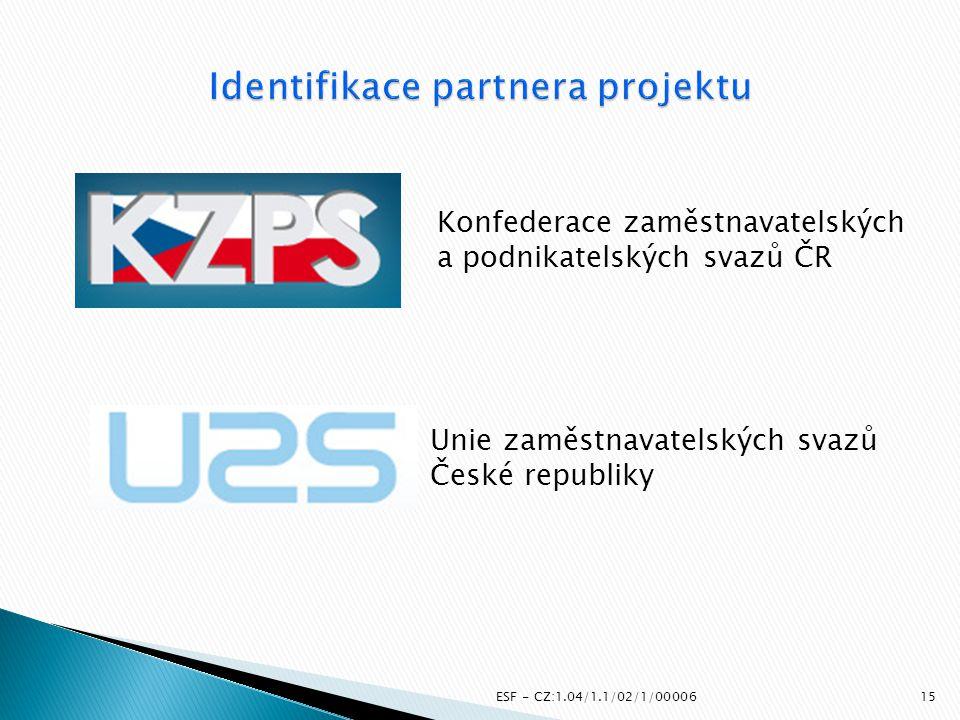 ESF - CZ:1.04/1.1/02/1/00006 Konfederace zaměstnavatelských a podnikatelských svazů ČR Unie zaměstnavatelských svazů České republiky 15
