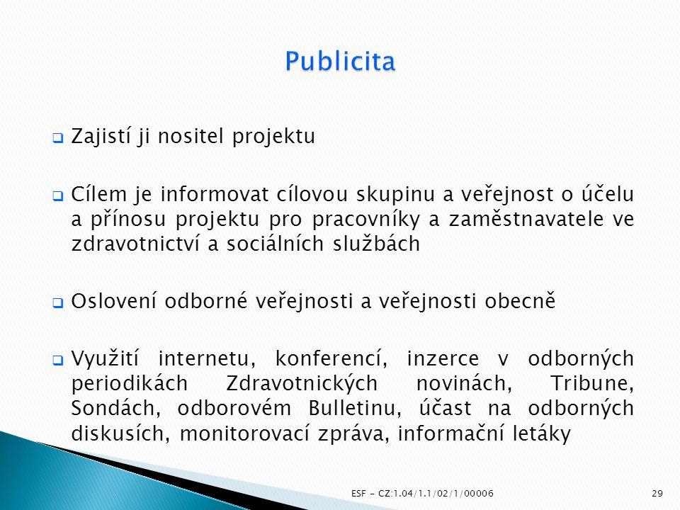  Zajistí ji nositel projektu  Cílem je informovat cílovou skupinu a veřejnost o účelu a přínosu projektu pro pracovníky a zaměstnavatele ve zdravotn