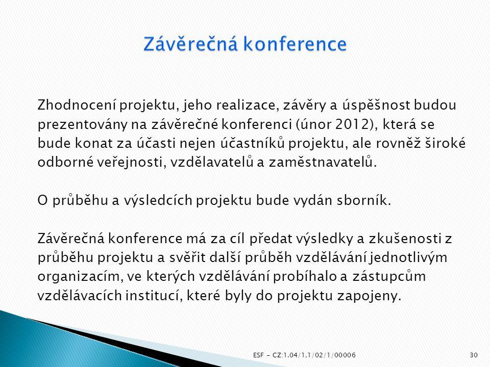 Zhodnocení projektu, jeho realizace, závěry a úspěšnost budou prezentovány na závěrečné konferenci (únor 2012), která se bude konat za účasti nejen úč