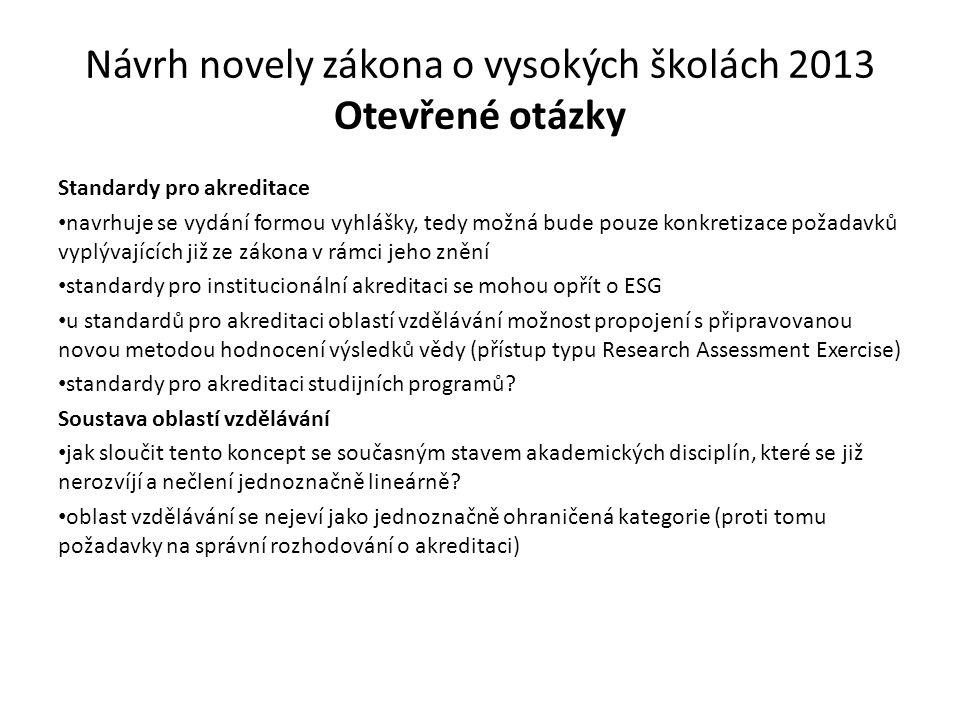 Návrh novely zákona o vysokých školách 2013 Otevřené otázky Standardy pro akreditace navrhuje se vydání formou vyhlášky, tedy možná bude pouze konkret
