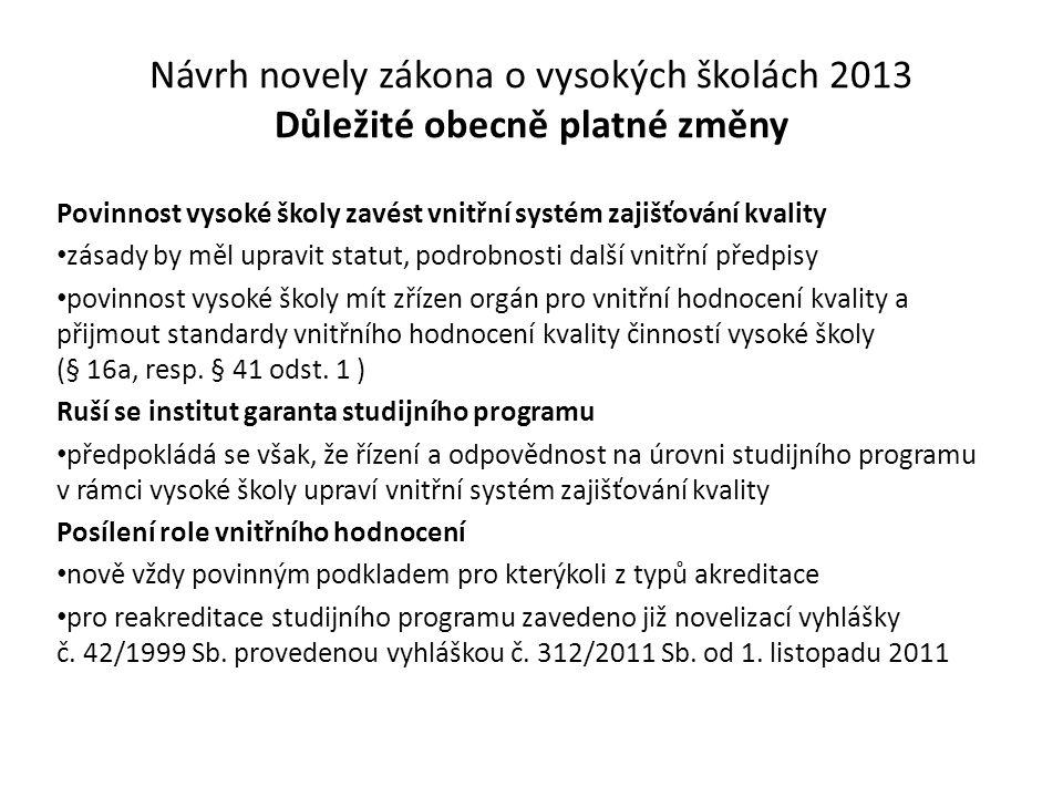 Návrh novely zákona o vysokých školách 2013 Důležité obecně platné změny Povinnost vysoké školy zavést vnitřní systém zajišťování kvality zásady by mě
