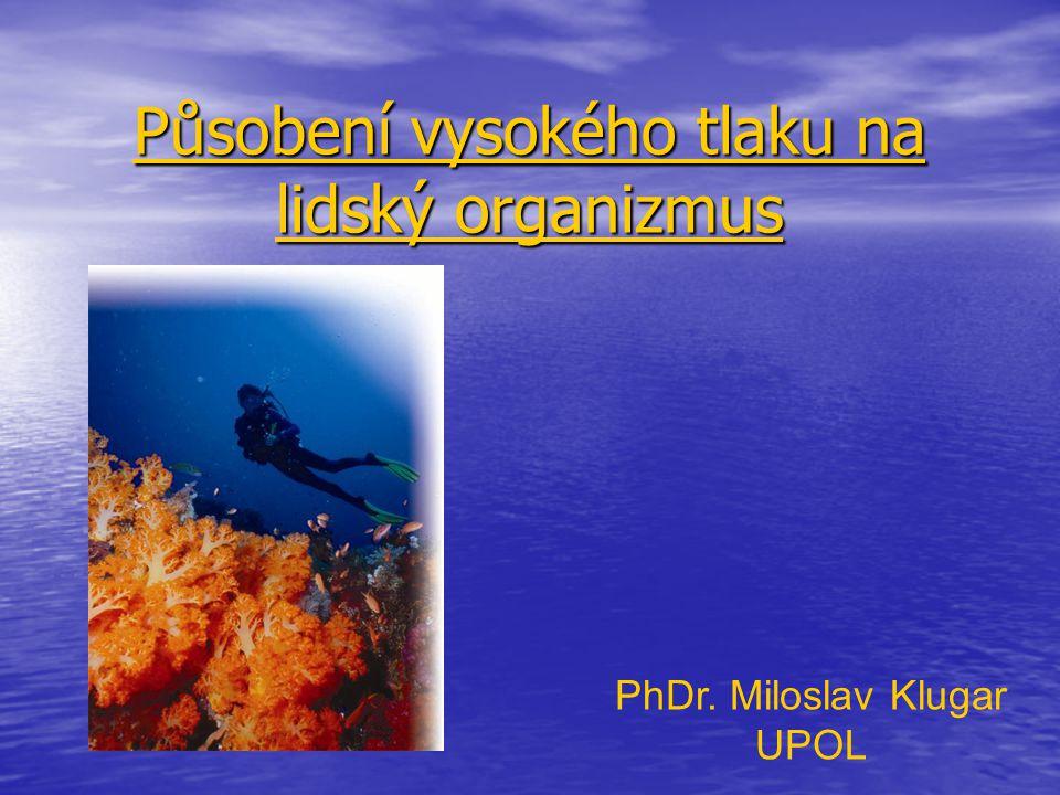 Působení vysokého tlaku na lidský organizmus PhDr. Miloslav Klugar UPOL