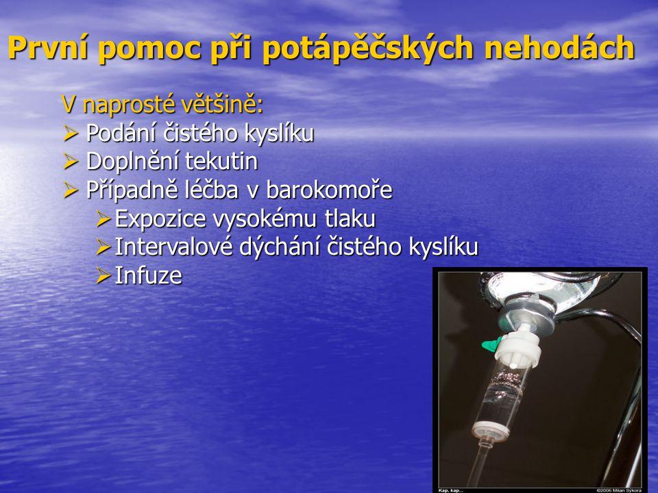 První pomoc při potápěčských nehodách V naprosté většině:  Podání čistého kyslíku  Doplnění tekutin  Případně léčba v barokomoře  Expozice vysokém