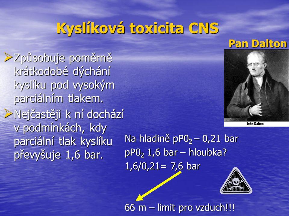 Kyslíková toxicita CNS Kyslíková toxicita CNS  Způsobuje  Způsobuje poměrně krátkodobé dýchání kyslíku pod vysokým parciálním tlakem.  Nejčastěji 