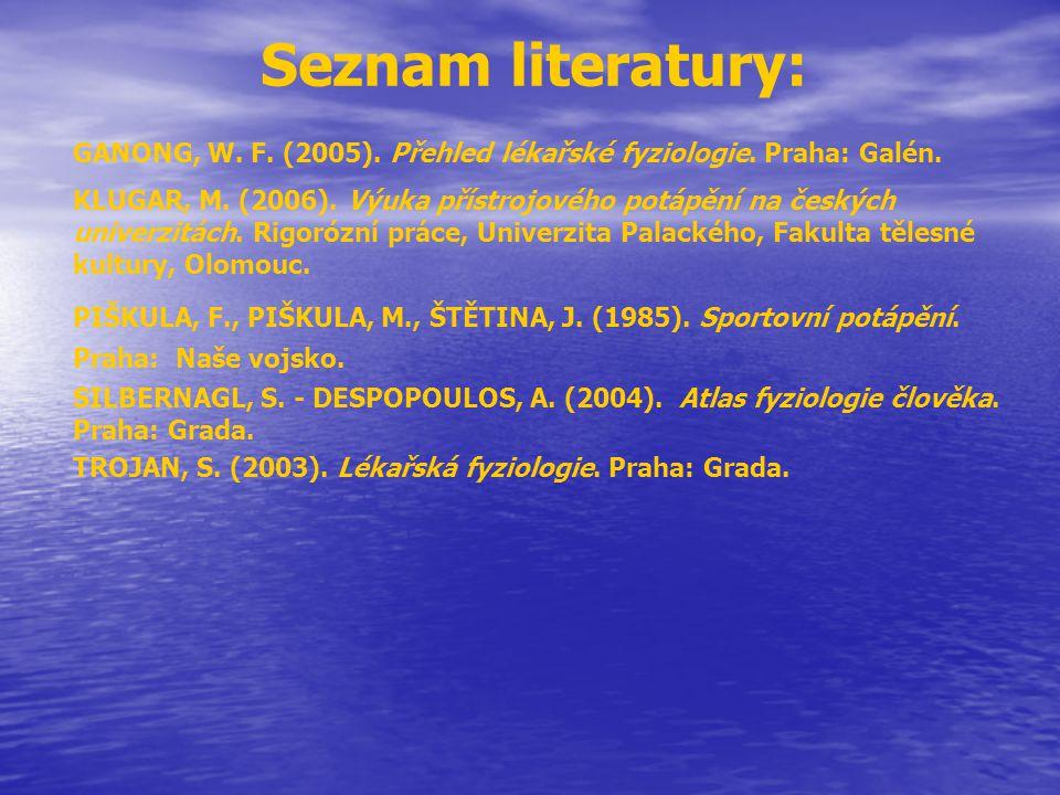 Seznam literatury: GANONG, W. F. (2005). Přehled lékařské fyziologie. Praha: Galén. KLUGAR, M. (2006). Výuka přístrojového potápění na českých univerz