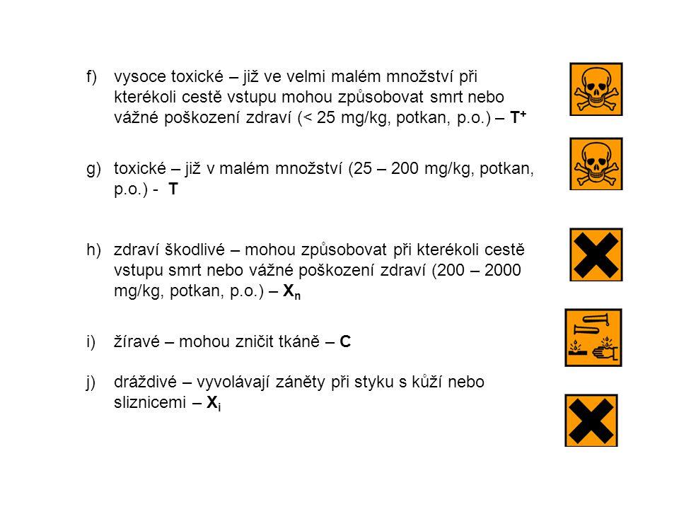 f) vysoce toxické – již ve velmi malém množství při kterékoli cestě vstupu mohou způsobovat smrt nebo vážné poškození zdraví (< 25 mg/kg, potkan, p.o.