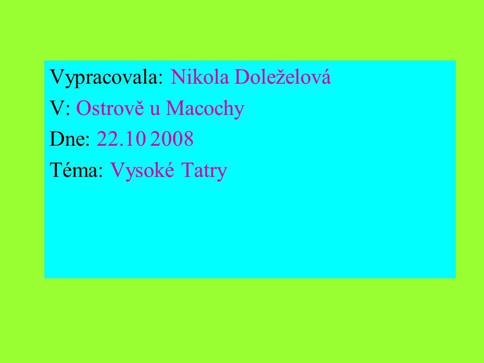 Vypracovala: Nikola Doleželová V: Ostrově u Macochy Dne: 22.10 2008 Téma: Vysoké Tatry