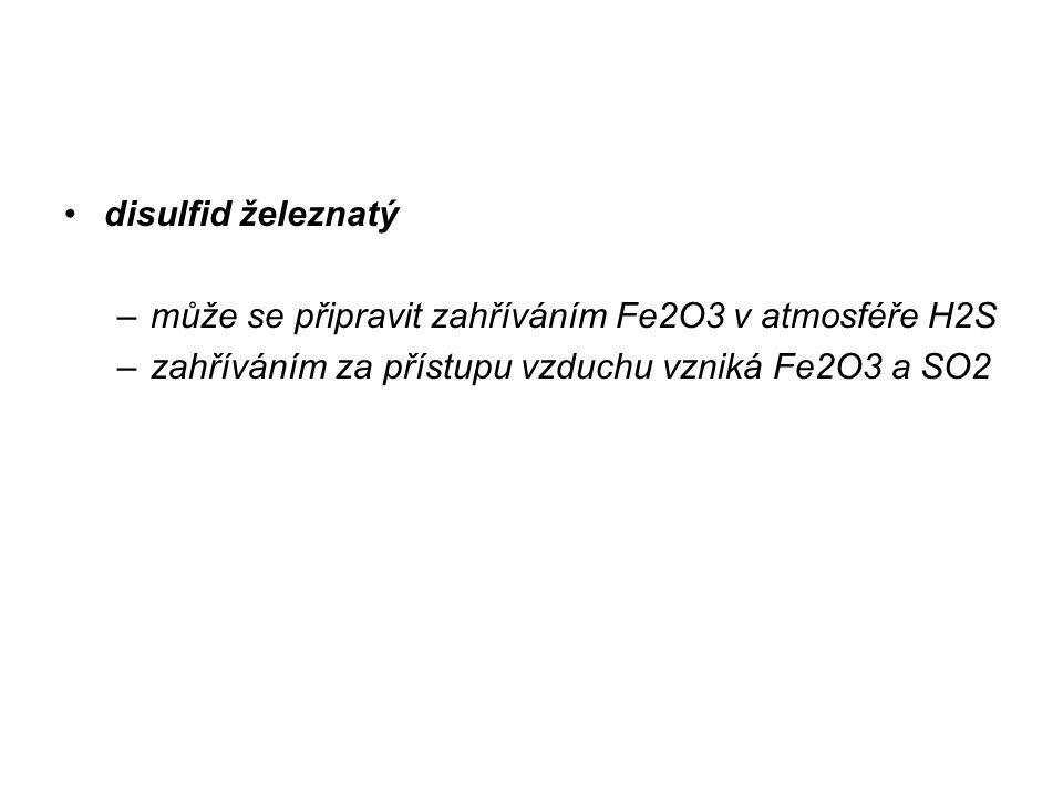 disulfid železnatý –může se připravit zahříváním Fe2O3 v atmosféře H2S –zahříváním za přístupu vzduchu vzniká Fe2O3 a SO2