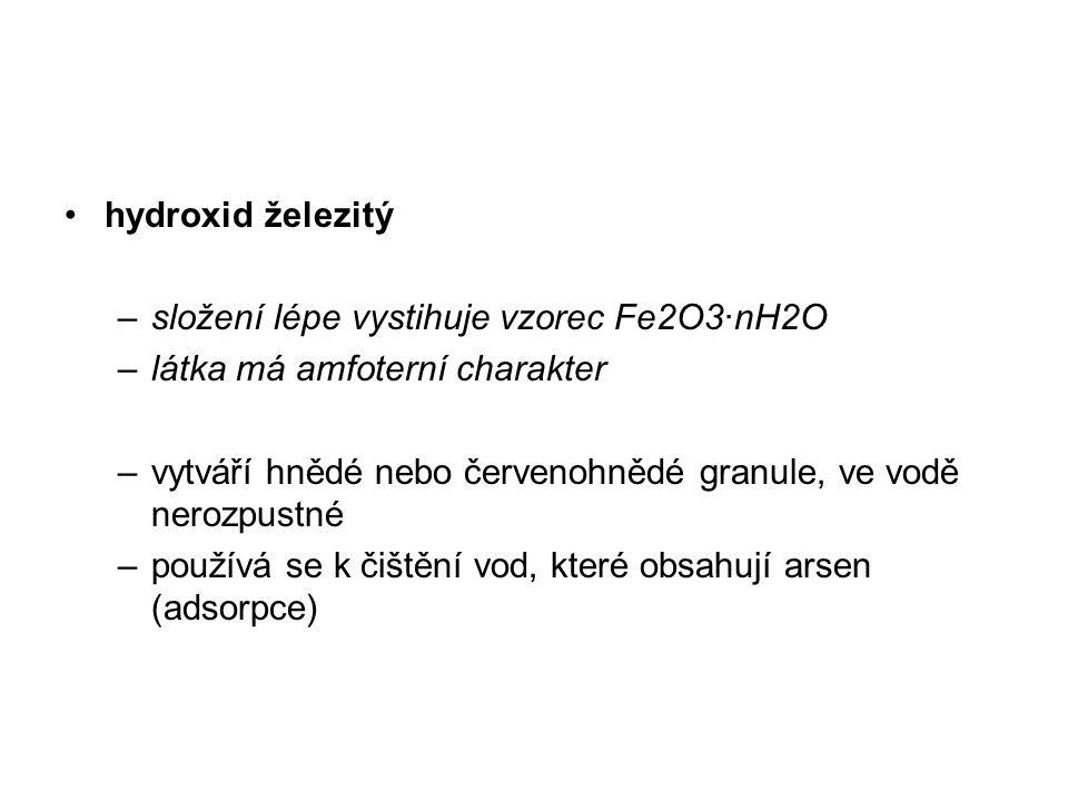 hydroxid železitý –složení lépe vystihuje vzorec Fe2O3·nH2O –látka má amfoterní charakter –vytváří hnědé nebo červenohnědé granule, ve vodě nerozpustné –používá se k čištění vod, které obsahují arsen (adsorpce)