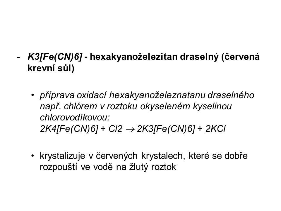 -K3[Fe(CN)6] - hexakyanoželezitan draselný (červená krevní sůl) příprava oxidací hexakyanoželeznatanu draselného např.