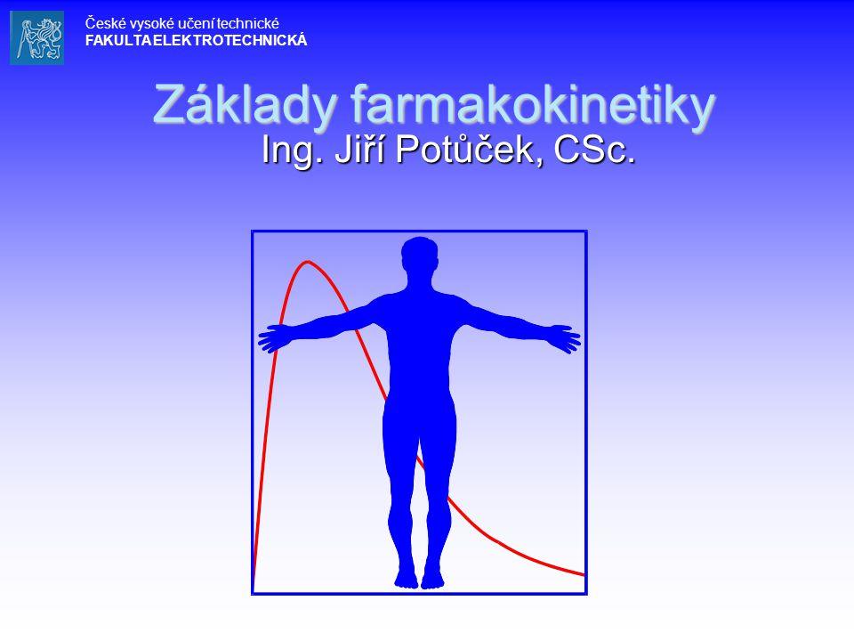Základy farmakokinetiky Ing. Jiří Potůček, CSc. České vysoké učení technické FAKULTA ELEKTROTECHNICKÁ
