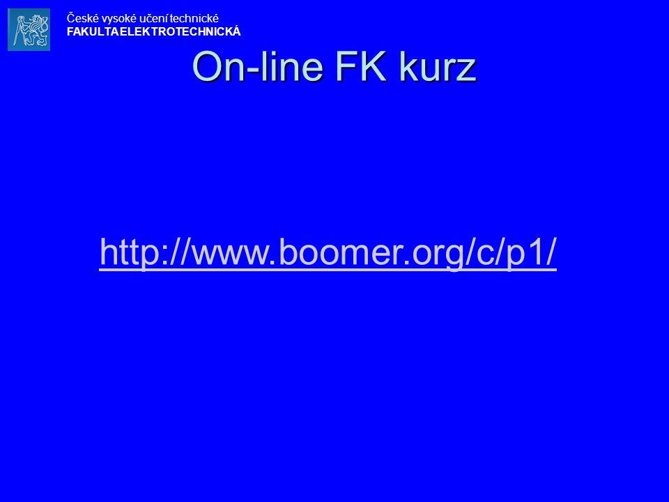 On-line FK kurz http://www.boomer.org/c/p1/ České vysoké učení technické FAKULTA ELEKTROTECHNICKÁ