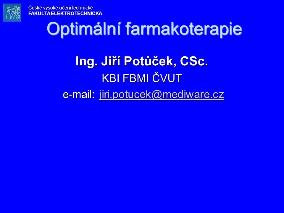 Optimální farmakoterapie Ing. Jiří Potůček, CSc. KBI FBMI ČVUT e-mail: jiri.potucek@mediware.cz e-mail: jiri.potucek@mediware.czjiri.potucek@mediware.