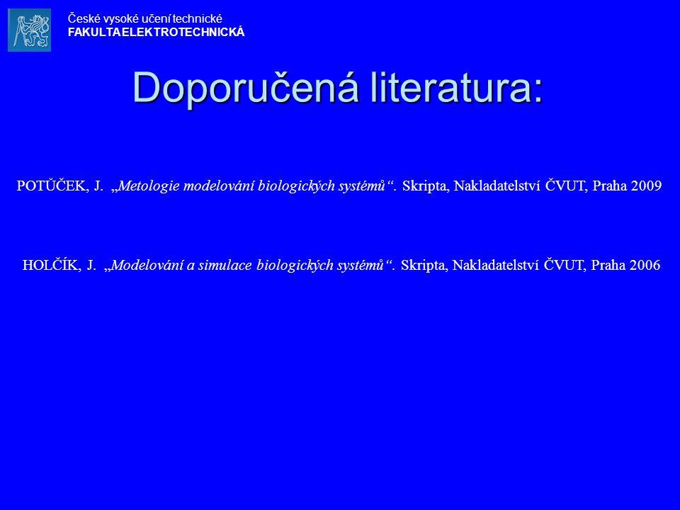 """Doporučená literatura: POTŮČEK, J. """"Metologie modelování biologických systémů"""". Skripta, Nakladatelství ČVUT, Praha 2009 HOLČÍK, J. """"Modelování a simu"""