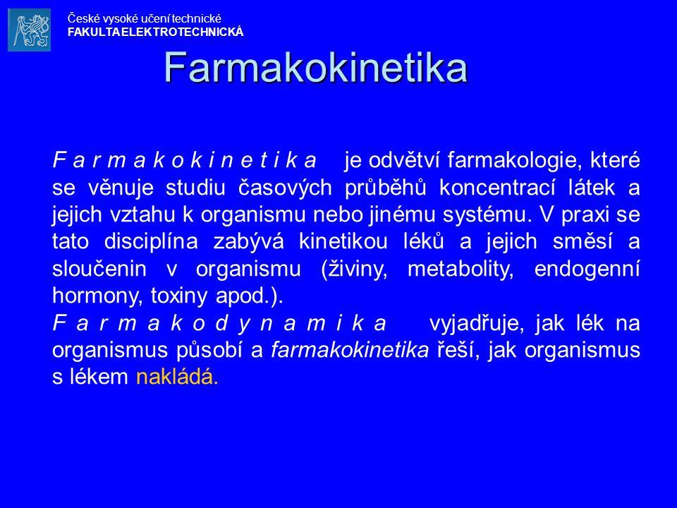 Farmakokinetika F a r m a k o k i n e t i k a je odvětví farmakologie, které se věnuje studiu časových průběhů koncentrací látek a jejich vztahu k org